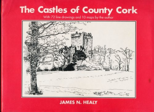 The Castles of County Cork: James N. Healy