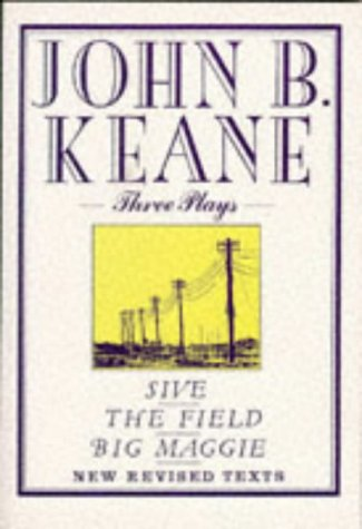 Three Plays : Sive; The Field; Big: John B. Keane