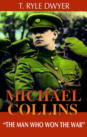 Michael Collins: The Man Who Won the War: T. Ryle Dwyer