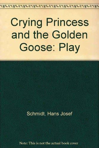 Crying Princess and the Golden Goose: Play: Schmidt, Hans Josef; Grimm, Jacob; Grimm, Wilhelm