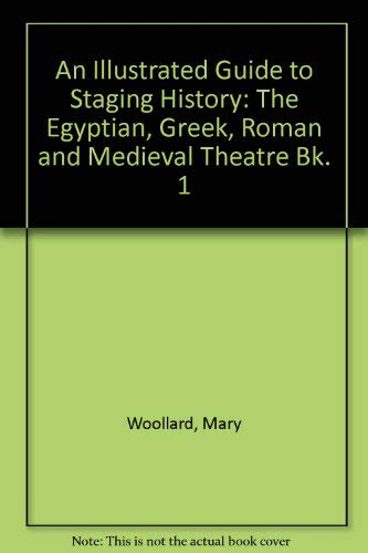 9780853436249: An Illustrated Guide to Staging History: The Egyptian, Greek, Roman and Medieval Theatre Bk. 1