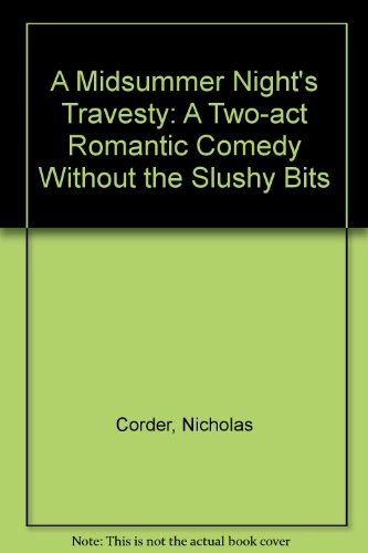 A Midsummer Night's Travesty: A Two-act Romantic Comedy Without the Slushy Bits (0853436428) by Corder, Nicholas