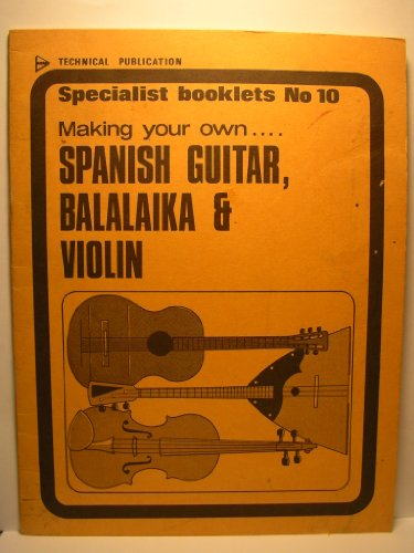 9780853440338: Making Your Own Spanish Guitar, Balalaika and Violin (Specialist booklets)