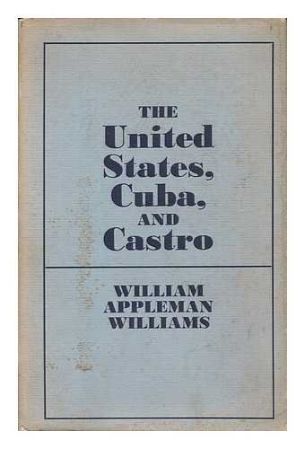 The United States, Cuba, and Castro: An Essay on the Dynamics of Revolution and the Dissolution of Empire (0853450129) by William Appleman Williams