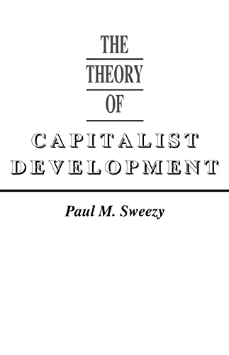The Theory of Capitalist Development: Principles of: Paul M. Sweezy