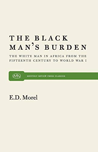 9780853451150: The Black Man's Burden: The White Man in Africa from the Fifteenth Century to World War I (Monthly Review Press Classic Titles)