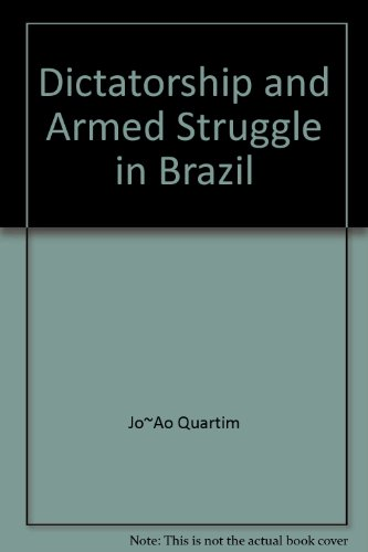 Dictatorship and Armed Struggle in Brazil: Quartim, Joao (Translated from the Portuguese by David ...