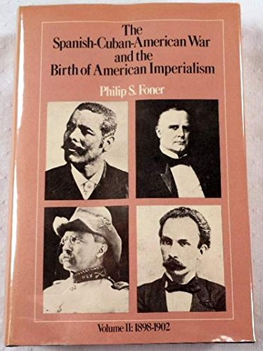The Spanish-Cuban-American War And The Birth Of American Imperialism Volume II: 1898-1902: Foner, ...