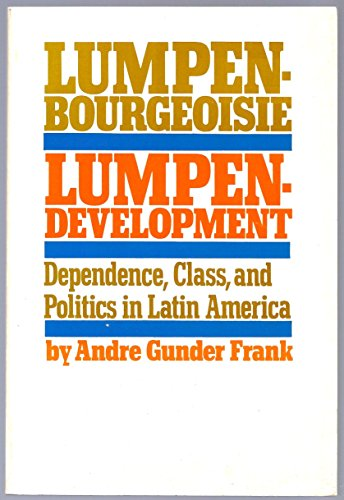 Lumpen-Bourgeoisie : Lumpen-Development: Andre Gunder Frank