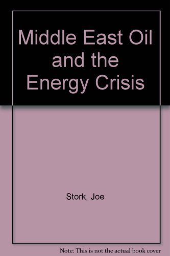 Middle East Oil and the Energy Crisis: Stork, Joe