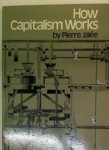 How Capitalism Works: An Introductory Marxist Analysis: Pierre Jalee