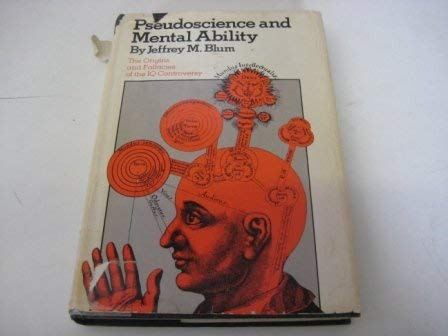 Pseudoscience and Mental Ability: The Origins and Fallacies of the IQ Controversy.: Jeffrey Blum