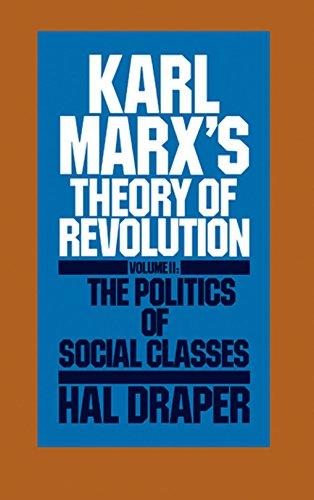 Karl Marx's Theory of Revolution Vol. II: The Politics of Social Classes: Draper, Hal