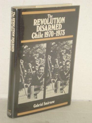 The revolution disarmed, Chile, 1970-1973: Smirnow, Gabriel