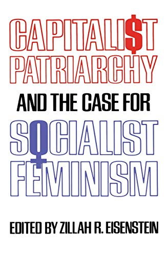 Capitalist Patriarchy and the Case for Socialist Feminism: Zillah R. Eisenstein