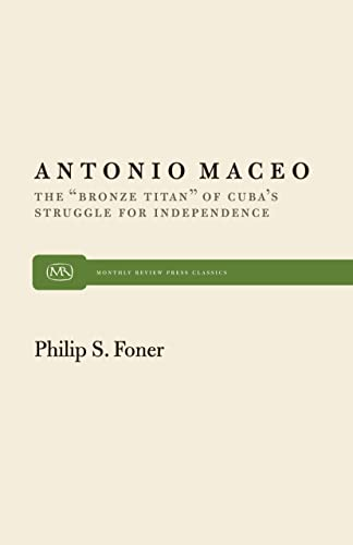"""9780853454809: Antonio Maceo: The """"Bronze Titan"""" of Cuba's Struggle for Independence (Monthly Review Press Classic Titles)"""