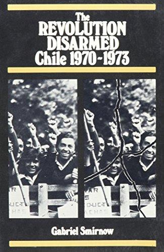 Revolution Disarmed: Chile: Smirnow, Gabriel