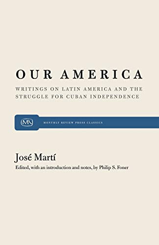 Our America: Writings on Latin America and the Struggle for Cuban Independence (Monthly Review Press Classic Titles) (9780853454953) by José Martí; Philip S. Foner