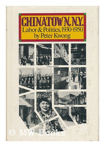 CHINATOWN, N.Y. Labor & Politics, 1930-1950: Kwong, Peter