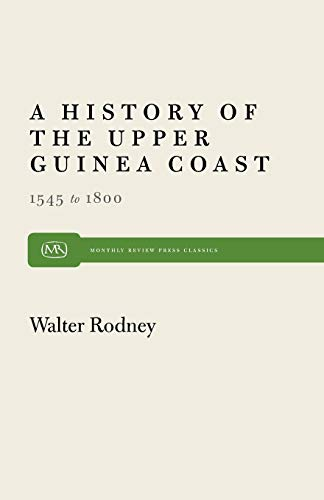 A History of the Upper Guinea Coast: 1545-1800 (Monthly Review Press Classic Titles): Walter Rodney