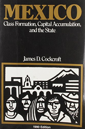 Mexico: Class Formation, Capital Accumulation, and the State: Cockroft, James