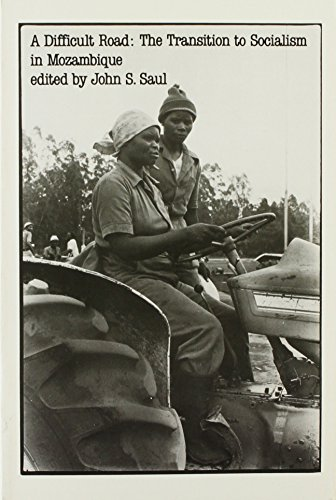 A DIFFICULT ROAD: The Transition to Socialism in Mozambique.: SAUL, John S. (ed.).