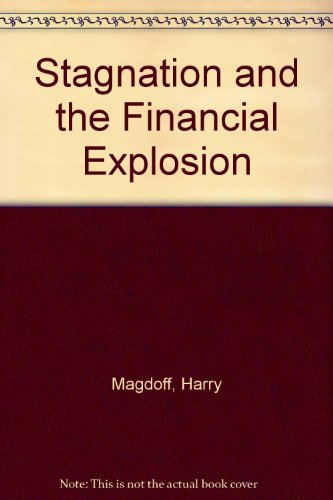Stagnation and the Financial Explosion (0853457166) by Magdoff, Harry; Sweezy, Paul M.