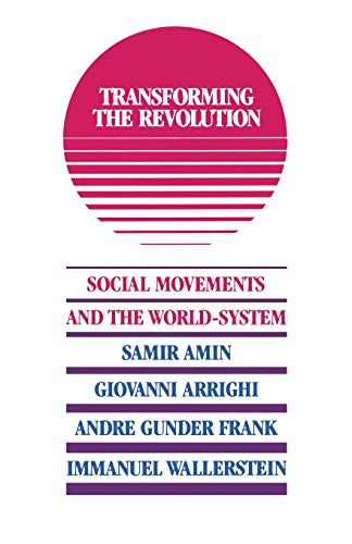 Transforming the Revolution : Social Movements and: Giovanni Arrighi; Samir