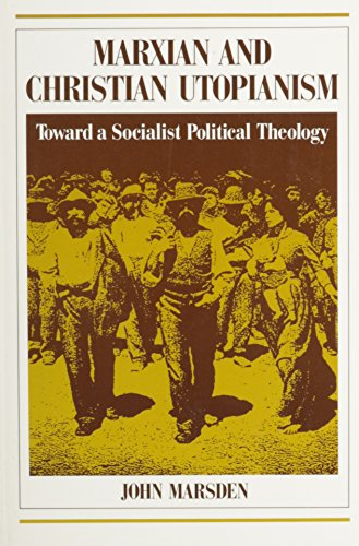 Marxian and Christian Utopianism: Toward a Socialist Political Theology.: Marsden, John