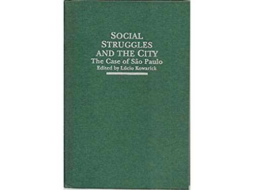 Social Struggles and the City: The Case: Kowarick, Lucio (Editor)/