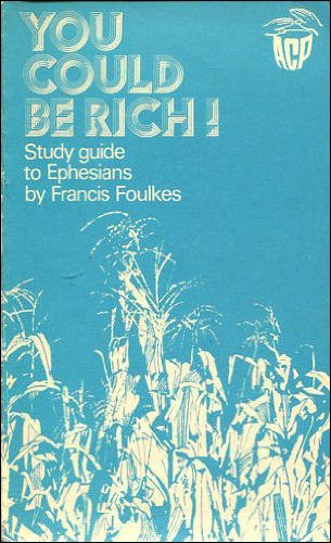 You could be rich! (Study guide to the Ephesians): Francis Foulkes