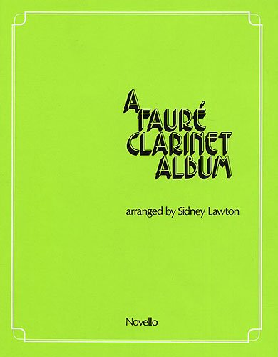 A FAURE CLARINET ALBUM ARRANGED BY SIDNEY LAWTON CLARINET PIANO (0853603596) by Gabriel Faure; Sidney Lawton
