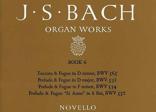 Organ Works Book 6: Toccata, Preludes and Fugues. BWV565, BWV532, BWV534, BWV552.