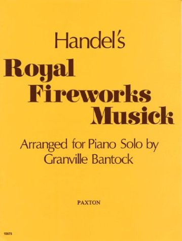 9780853603917: Handel: Royal Fireworks Musick Arranged for Piano Solo by Granville Bantock