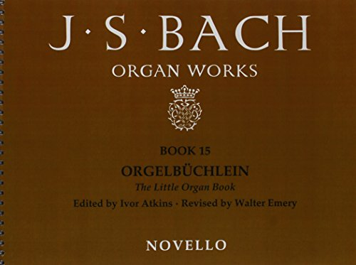 Organ Works Book 15: Orgelbuchlein: The Little Organ Book. 45 works - BWV 599, BWV 632 and BWV 63...