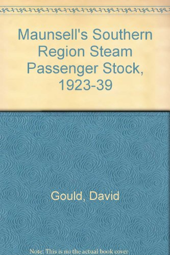 Maunsell's Southern Region Steam Passenger Stock, 1923-39 (9780853612285) by Gould, David