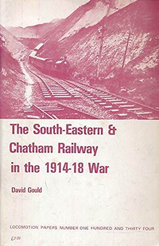 9780853612780: The South Eastern and Chatham Railway in the 1914-18 War (Locomotion Papers)