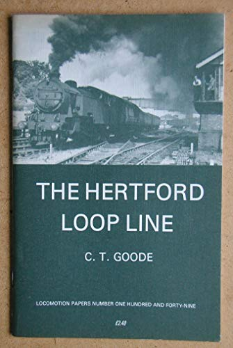 The Hertford Loop Line (Locomotion Papers) (9780853613046) by C.T. Goode