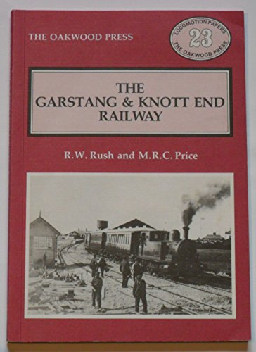 The Garstang & Knott End Railway.: R. W. Rush and M. R. C. Price.