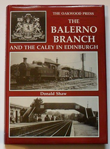 9780853613664: The Balerno Branch and the Caley in Edinburgh (Oakwood Library of Railway History)