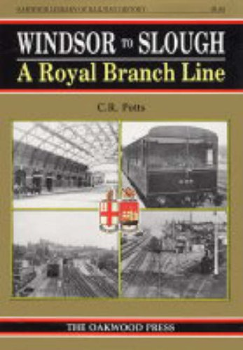 9780853614425: Windsor to Slough: A Royal Branch Line (Oakwood Library of Railway History)