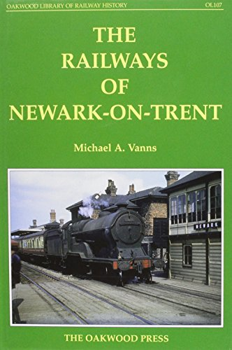 The Railways of Newark-on-Trent (Oakwood Library of Railway History) (0853615322) by Michael A. Vanns