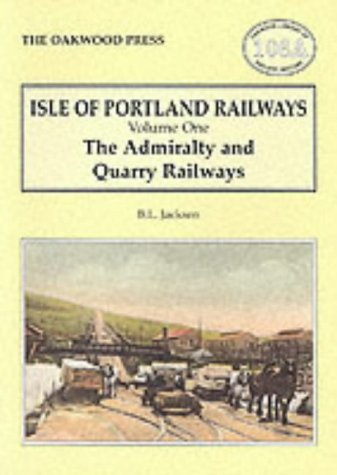 9780853615408: Isle of Portland Railways: The Admiralty and Quarry Railways v. 1 (Oakwood Library of Railway History)