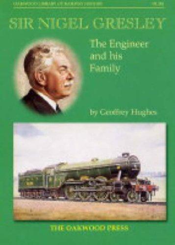 Sir Nigel Gresley: The Engineer and His: Hughes, Geoffrey