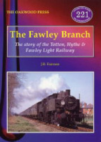 The Fawley Branch: The Story of the Totton, Hythe & Fawley Light Railway LP221