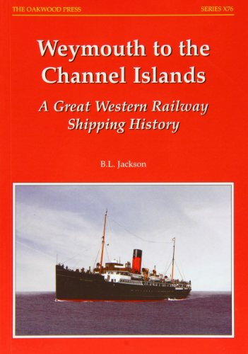 Weymouth to the Channel Islands A Great Western Railway Shipping History.