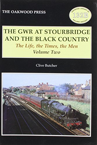 9780853616306: The GWR at Stourbridge at the Black Country: v. 2: The Life the Times the Men (Oakwood Library of Railway History)