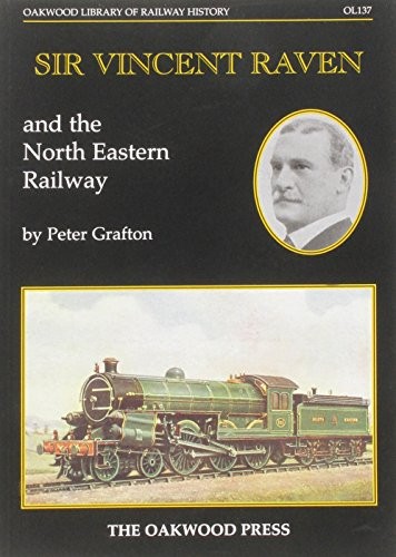 9780853616405: Sir Vincent Raven and the North Eastern Railway (Oakwood Library of Railway History)