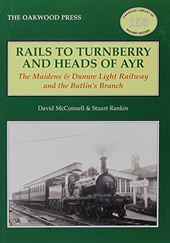 9780853616993: Rails to Turnberry and Heads of Ayr: The Maidens & Dunure Light Railway & the Butlin's Branch (Oakwood Library of Railway History)