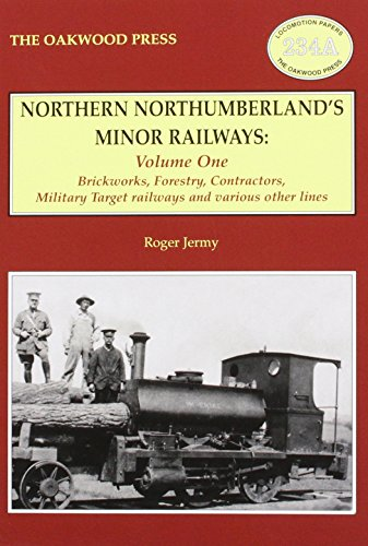 Northern Northumberland's minor railways, Vol 1: Brickworks, forestry, contractors, military targ...